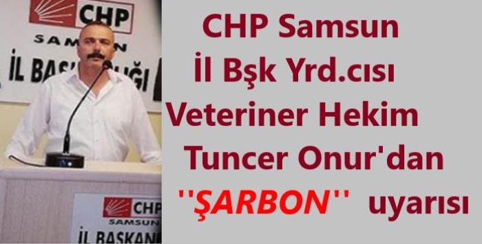 CHP İl Başkan yardımcısı veteriner hekim Tuncer Onur'dan ŞARBON uyarısı