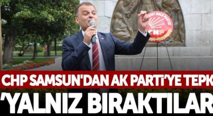CHP Samsun'dan AK Parti'ye tepki! Yalnız bıraktılar