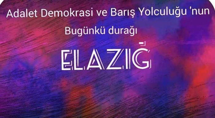 Adalet Demokrasi ve Barış Yolculuğumuzun bugünkü durağı Elazığ...