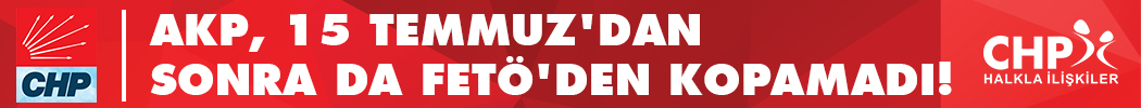 AKP, 15 TEMMUZ'DAN SONRA DA FETÖ'DEN KOPAMADI!