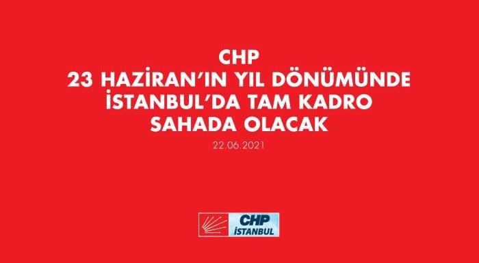 CHP 23 HAZİRAN'IN YIL DÖNÜMÜNDE İSTANBUL'DA TAM KADRO SAHADA OLACAK