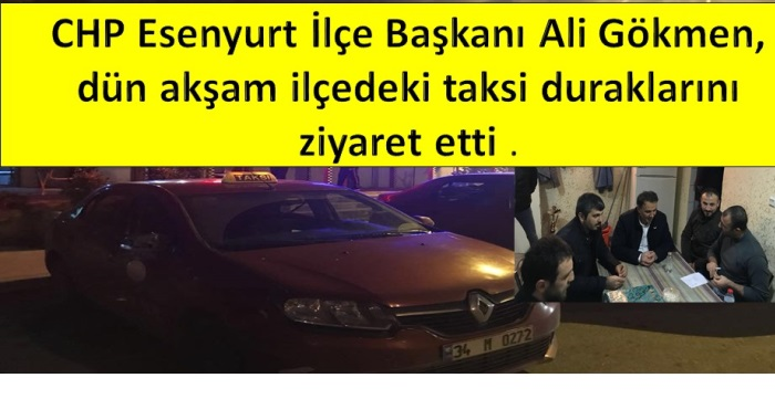 CHP Esenyurt İlçe Başkanı Ali Gökmen, dün akşam ilçedeki taksicileri dinledi